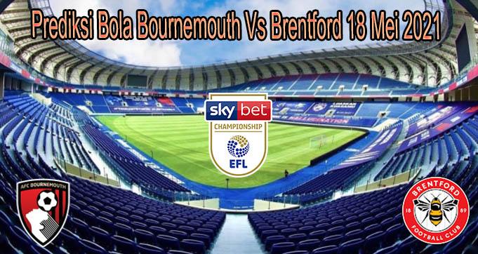 Prediksi Bola Bournemouth Vs Brentford 18 Mei 2021