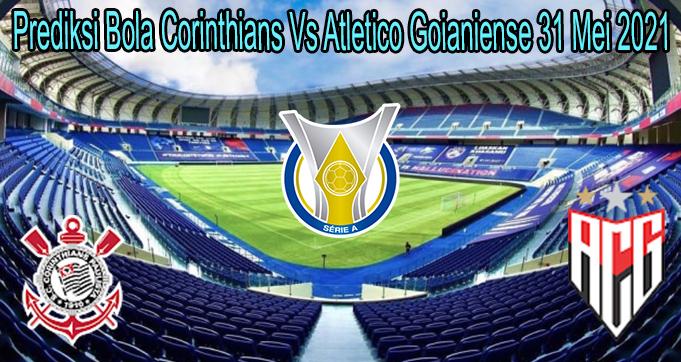 Prediksi Bola Corinthians Vs Atletico Goianiense 31 Mei 2021