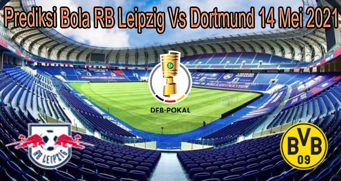 Prediksi Bola RB Leipzig Vs Dortmund 14 Mei 2021