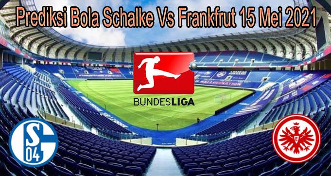Prediksi Bola Schalke Vs Frankfrut 15 Mei 2021