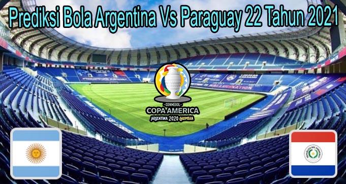Prediksi Bola Argentina Vs Paraguay 22 Tahun 2021