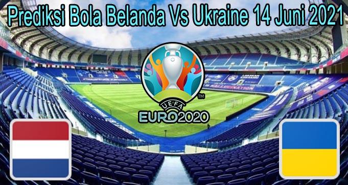 Prediksi Bola Belanda Vs Ukraine 14 Juni 2021