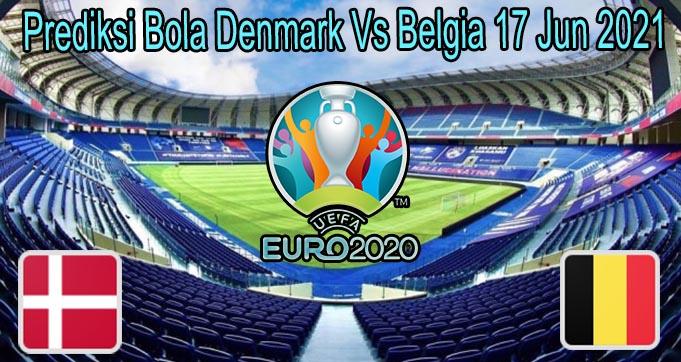 Prediksi Bola Denmark Vs Belgia 17 Jun 2021