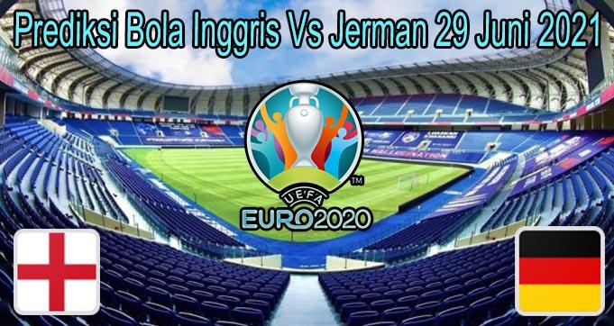 Prediksi Bola Inggris Vs Jerman 29 Juni 2021