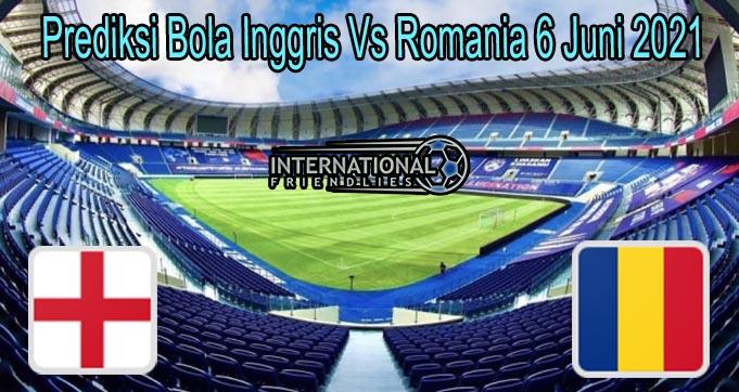 Prediksi Bola Inggris Vs Romania 6 Juni 2021