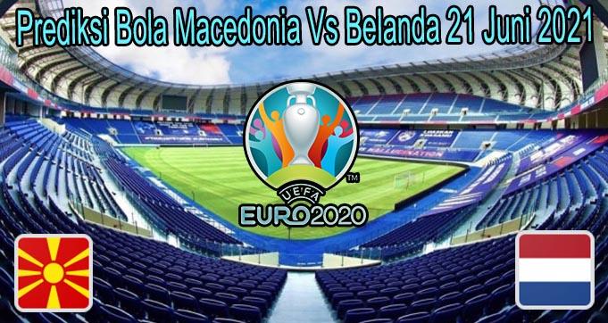 Prediksi Bola Macedonia Vs Belanda 21 Juni 2021