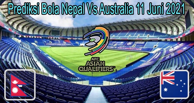 Prediksi Bola Nepal Vs Australia 11 Juni 2021