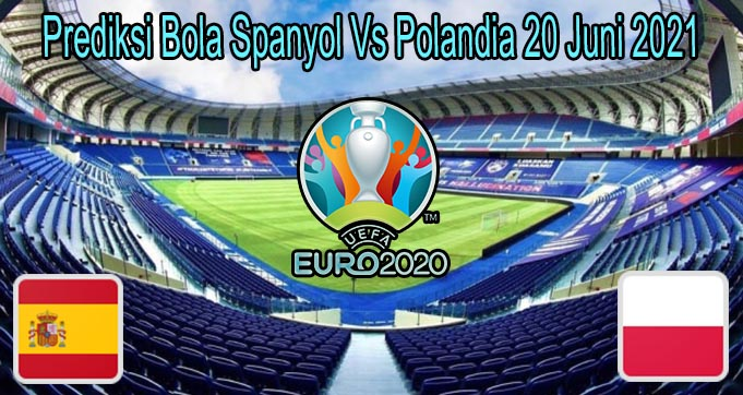 Prediksi Bola Spanyol Vs Polandia 20 Juni 2021