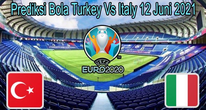 Prediksi Bola Turkey Vs Italy 12 Juni 2021
